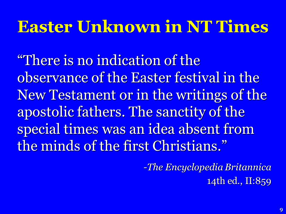 There is no indication of the observance of the Easter festival in the New Testament or in the writings of the apostolic fathers.