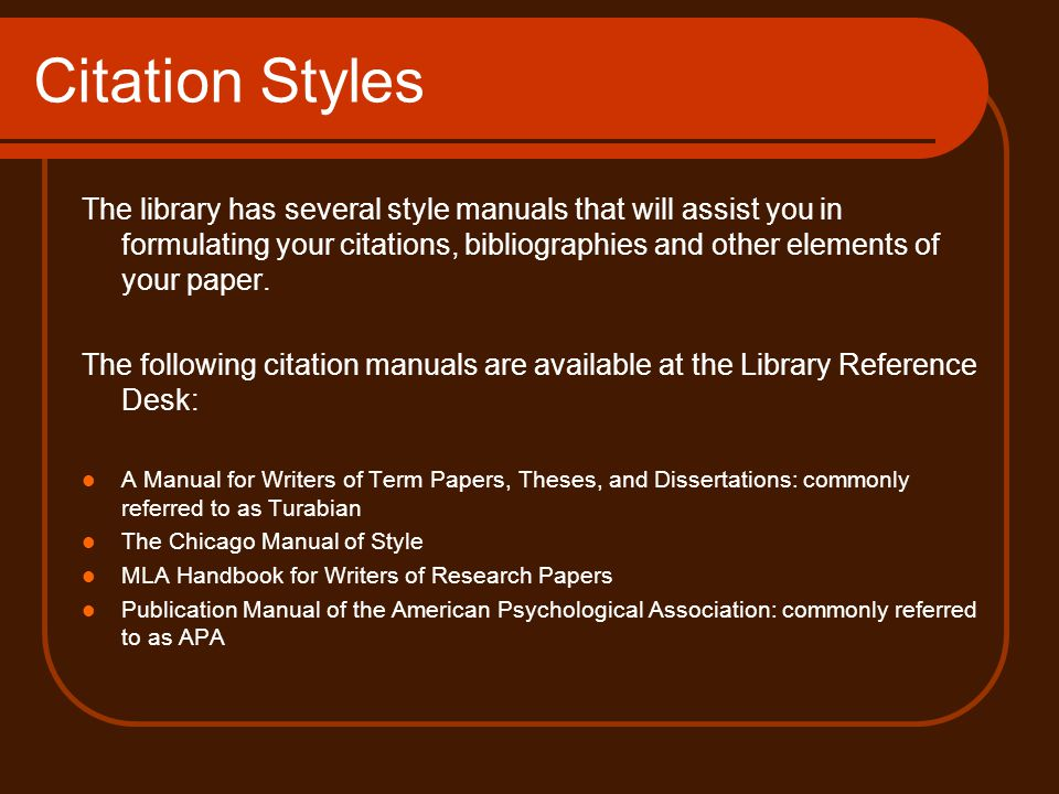 Citation Styles The library has several style manuals that will assist you in formulating your citations, bibliographies and other elements of your paper.