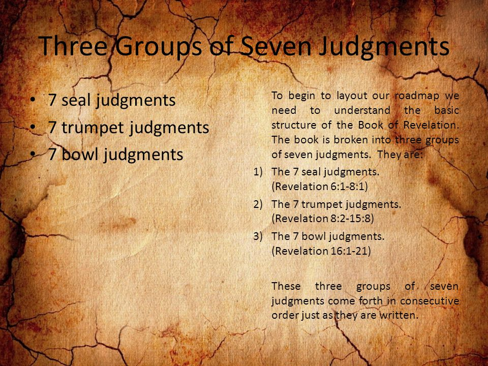 Three Groups of Seven Judgments To begin to layout our roadmap we need to understand the basic structure of the Book of Revelation.