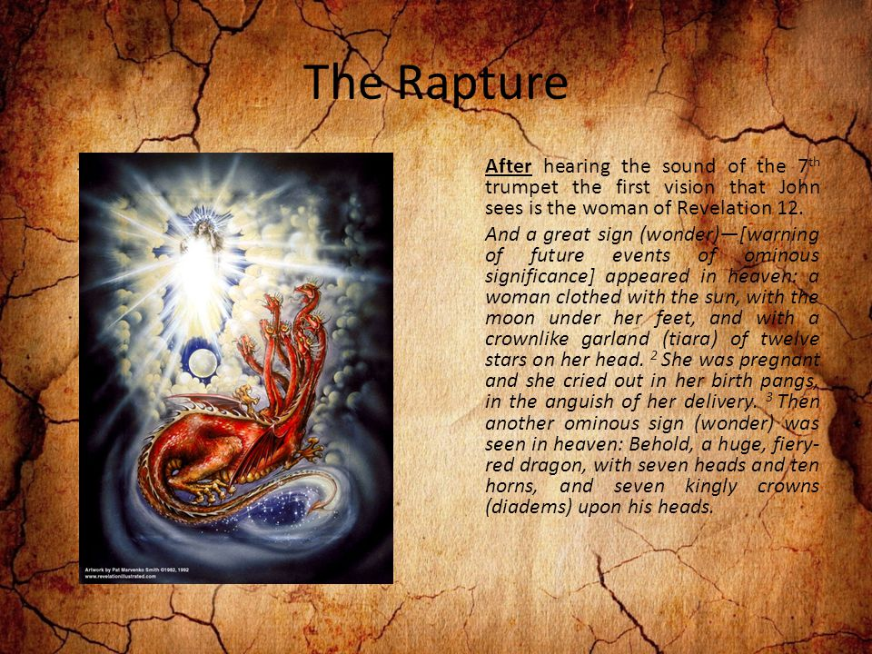 The Rapture After hearing the sound of the 7 th trumpet the first vision that John sees is the woman of Revelation 12.