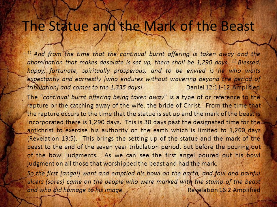 The Statue and the Mark of the Beast 11 And from the time that the continual burnt offering is taken away and the abomination that makes desolate is set up, there shall be 1,290 days.