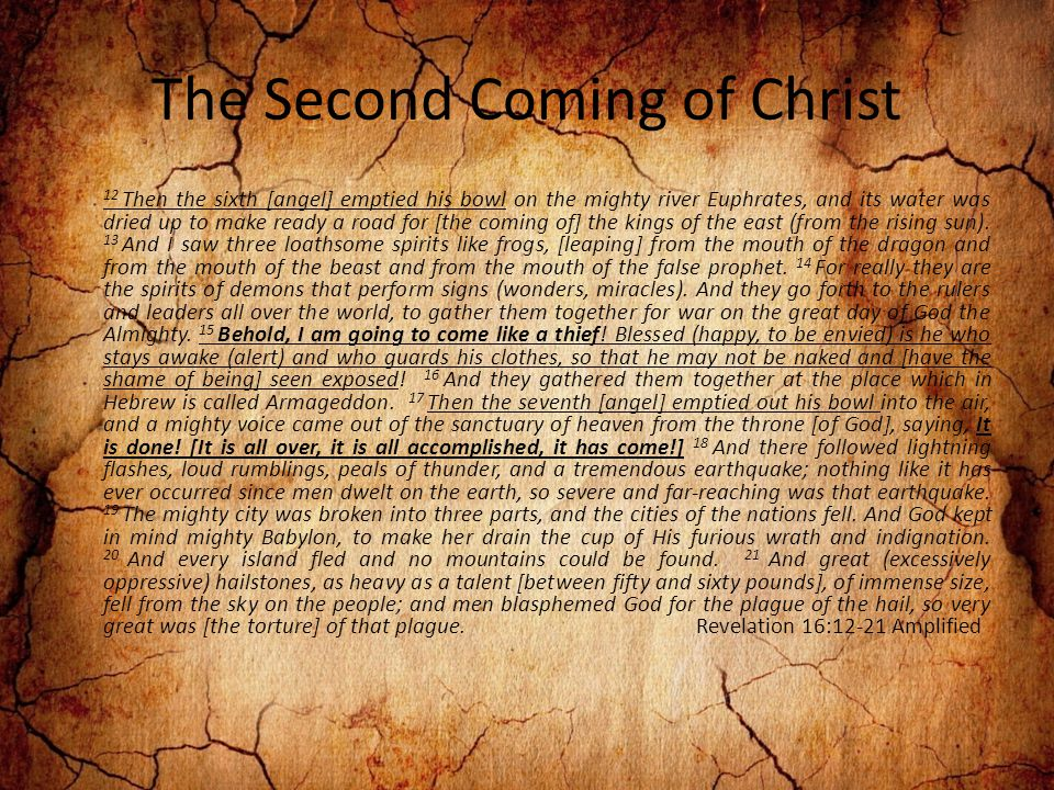 The Second Coming of Christ 12 Then the sixth [angel] emptied his bowl on the mighty river Euphrates, and its water was dried up to make ready a road for [the coming of] the kings of the east (from the rising sun).
