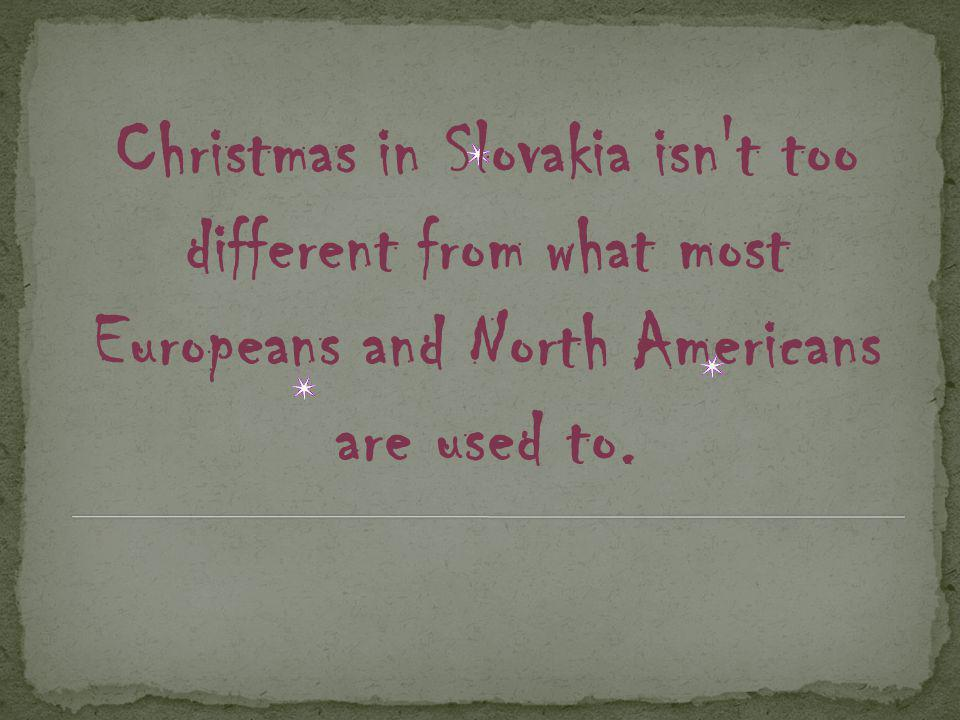 Christmas in Slovakia isn t too different from what most Europeans and North Americans are used to.