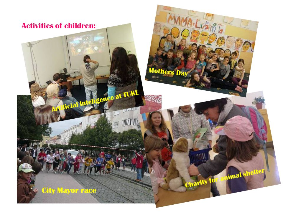 Activities of children: Artificial Inteligence at TUKE Charity for animal shelter City Mayor race Mothers Day