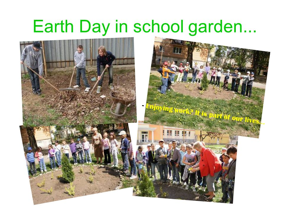 Earth Day in school garden... - Enjoying work? It is part of our lives...