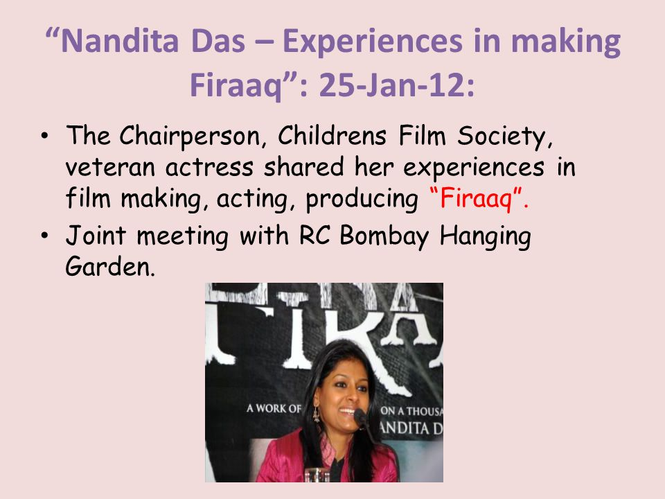 Nandita Das – Experiences in making Firaaq: 25-Jan-12: The Chairperson, Childrens Film Society, veteran actress shared her experiences in film making,