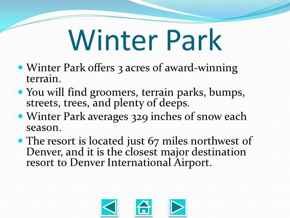 Winter Park Winter Park offers 3 acres of award-winning terrain.