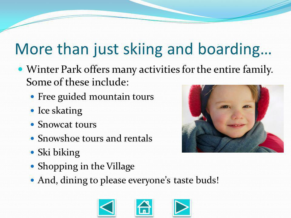 More than just skiing and boarding… Winter Park offers many activities for the entire family.