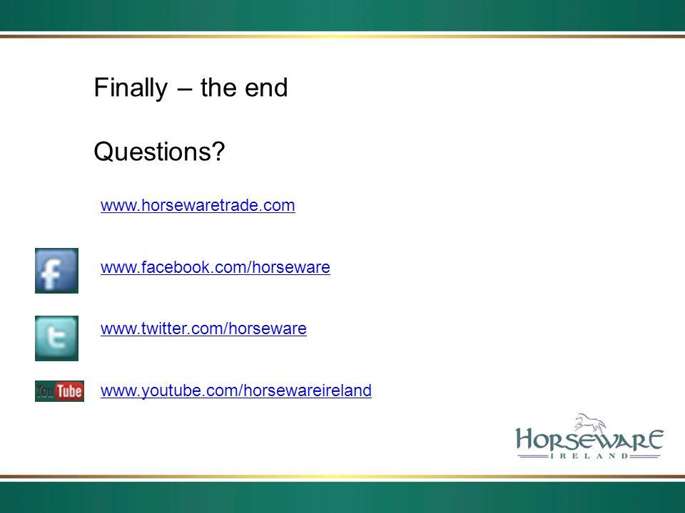 www.horsewaretrade.com www.facebook.com/horseware www.twitter.com/horseware www.youtube.com/horsewareireland Finally – the end Questions?