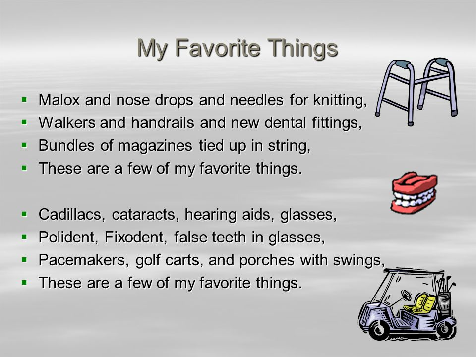 My Favorite Things Malox and nose drops and needles for knitting, Malox and nose drops and needles for knitting, Walkers and handrails and new dental fittings, Walkers and handrails and new dental fittings, Bundles of magazines tied up in string, Bundles of magazines tied up in string, These are a few of my favorite things.