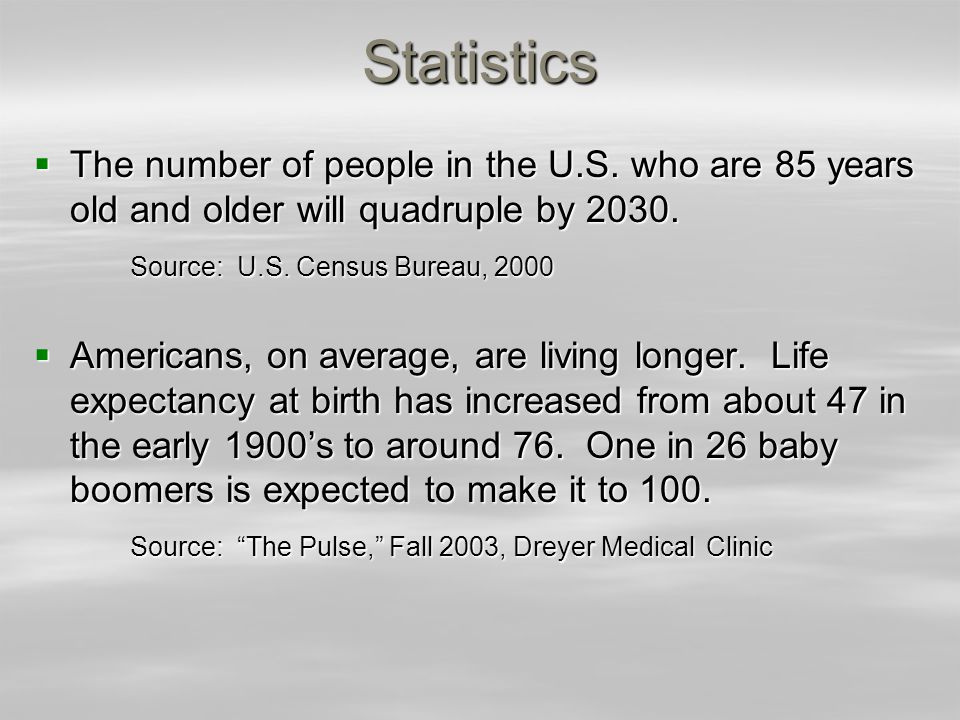 Statistics The number of people in the U.S. who are 85 years old and older will quadruple by