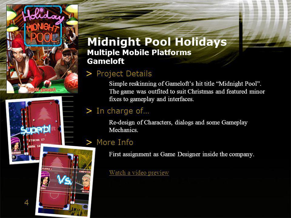 4 Midnight Pool Holidays Multiple Mobile Platforms Gameloft > Project Details Simple reskinning of Gamelofts hit title Midnight Pool. The game was out
