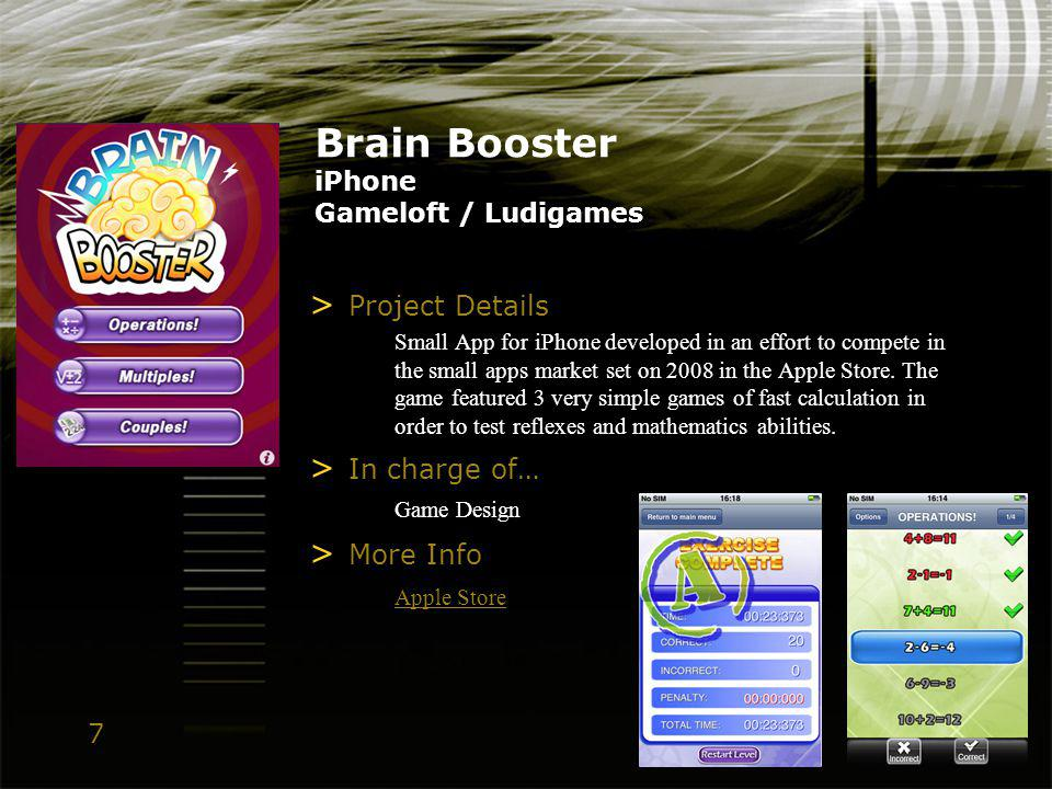 7 Brain Booster iPhone Gameloft / Ludigames > Project Details Small App for iPhone developed in an effort to compete in the small apps market set on 2