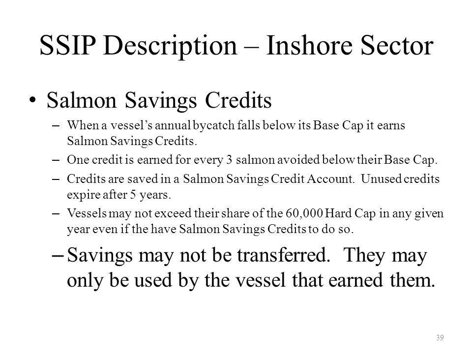 SSIP Description – Inshore Sector Salmon Savings Credits – When a vessels annual bycatch falls below its Base Cap it earns Salmon Savings Credits.