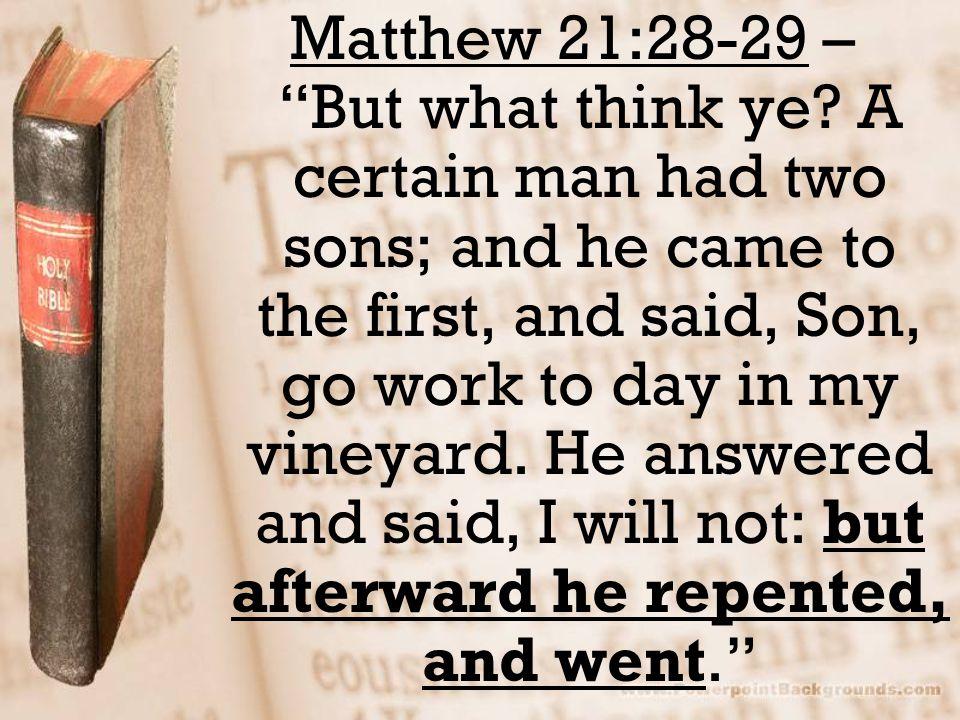Matthew 21:28-29 – But what think ye.