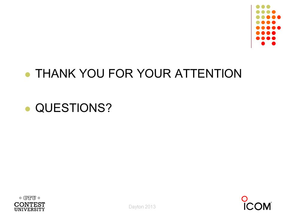 THANK YOU FOR YOUR ATTENTION QUESTIONS? k4iqj@mindspring.com www.k4iqj.com Dayton 2013