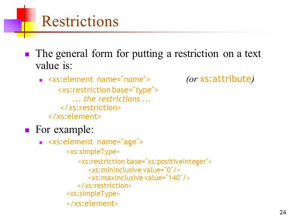 Restrictions The general form for putting a restriction on a text value is: (or xs:attribute )...