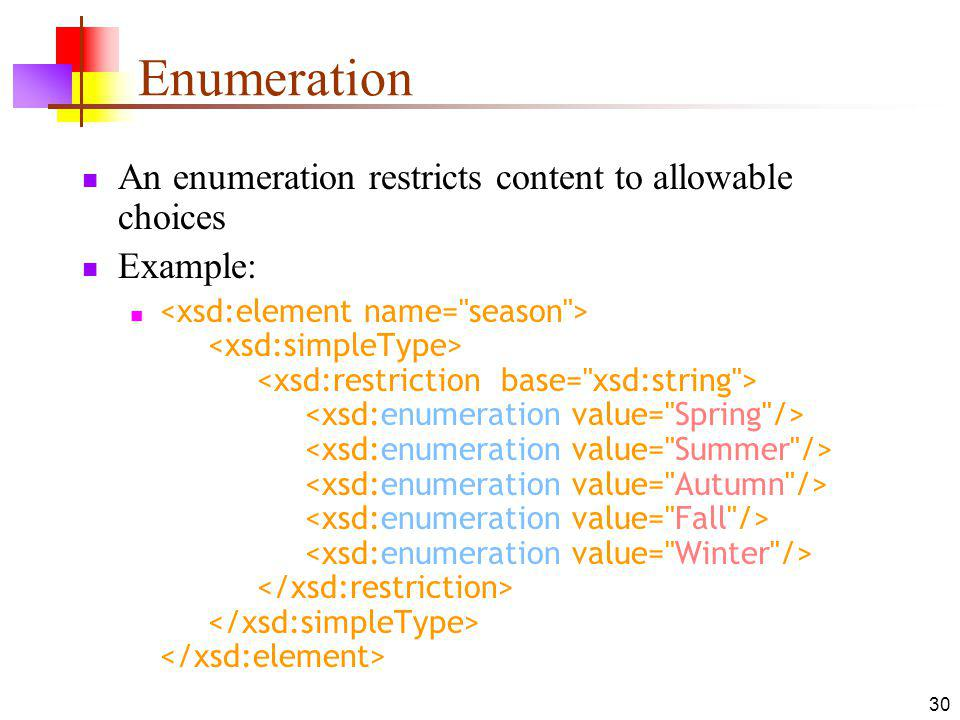 Enumeration An enumeration restricts content to allowable choices Example: 30