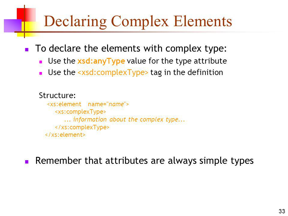Declaring Complex Elements To declare the elements with complex type: Use the xsd:anyType value for the type attribute Use the tag in the definition Structure:...