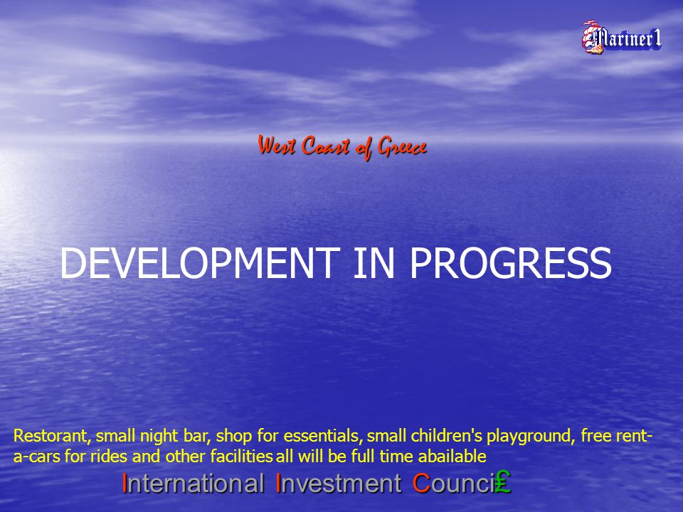 West Coast of Greece International Investment Counci DEVELOPMENT IN PROGRESS Restorant, small night bar, shop for essentials, small children's playgro