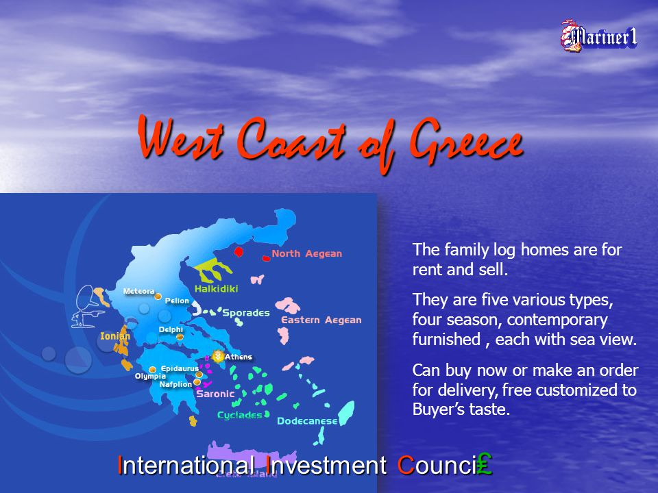 West Coast of Greece International Investment Counci The family log homes are for rent and sell. They are five various types, four season, contemporar