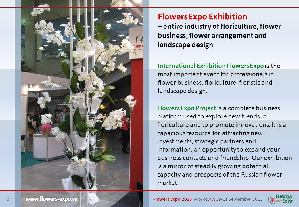 International Exhibition Flowers Expo is the most important event for professionals in flower business, floriculture, floristic and landscape design.