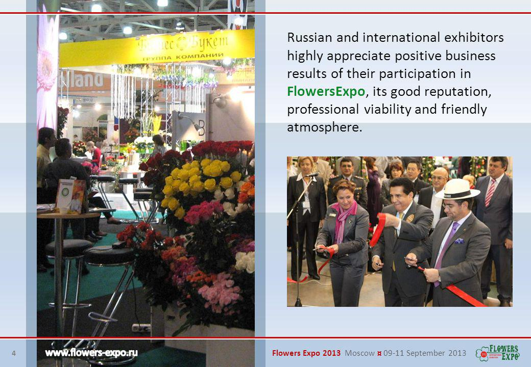 4 Russian and international exhibitors highly appreciate positive business results of their participation in FlowersExpo, its good reputation, professional viability and friendly atmosphere.