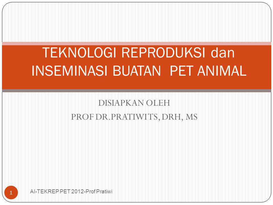 Changes During Estrus of Bitch -8 -4 0 +4 +8 +12 Proestrus Estrus Aggressive towards Male Passive Provides sexual posturing to male for copulation Bloody discharge from vulva Copulation Vulva Swollen and Enlarged Indicates Day of Peak in LH AI-TEKREP PET 2012-Prof Pratiwi 12