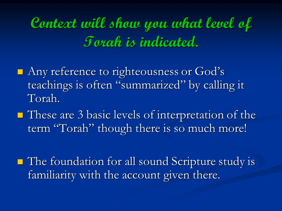 Context will show you what level of Torah is indicated. Any reference to righteousness or Gods teachings is often summarized by calling it Torah. Any