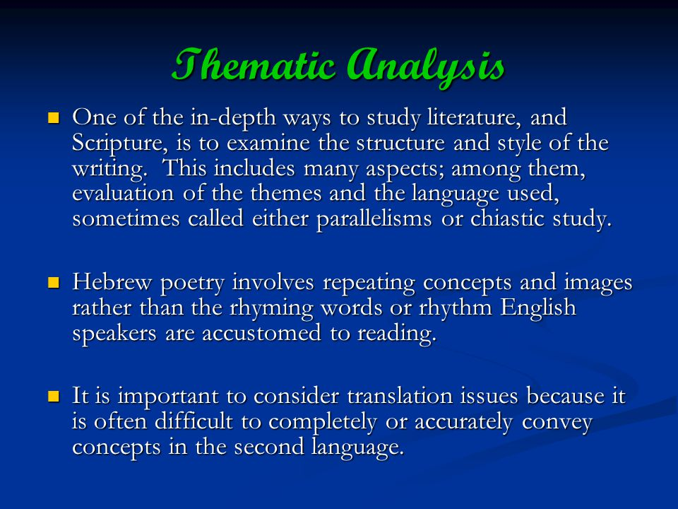 Thematic Analysis One of the in-depth ways to study literature, and Scripture, is to examine the structure and style of the writing. This includes man