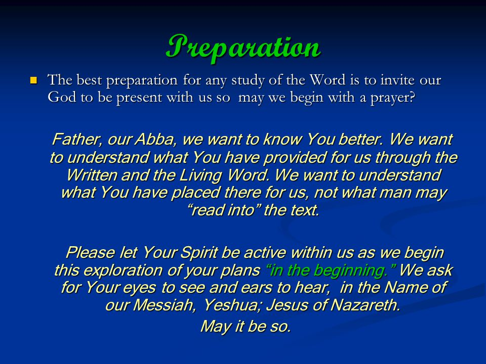 Preparation The best preparation for any study of the Word is to invite our God to be present with us so may we begin with a prayer.