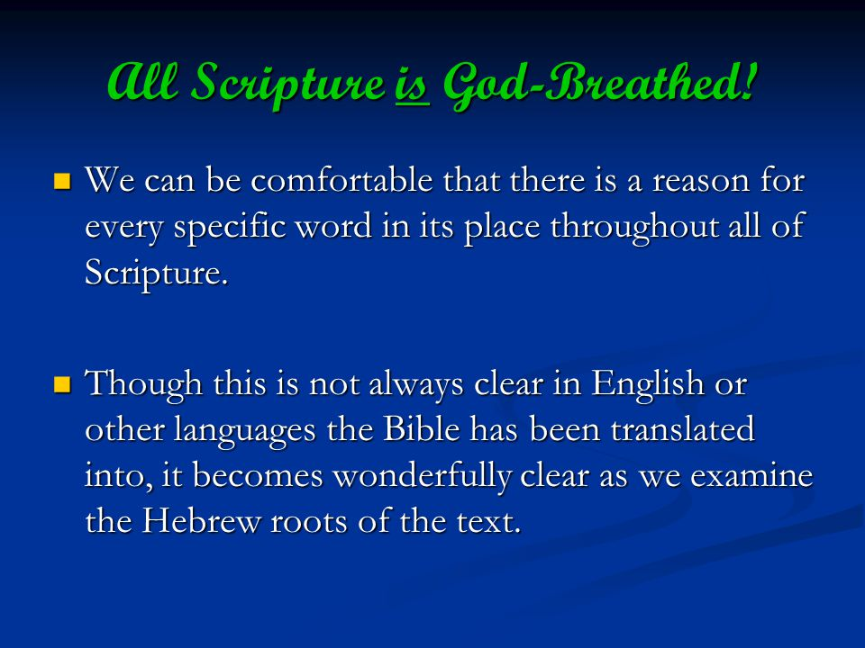 All Scripture is God-Breathed! We can be comfortable that there is a reason for every specific word in its place throughout all of Scripture. We can b