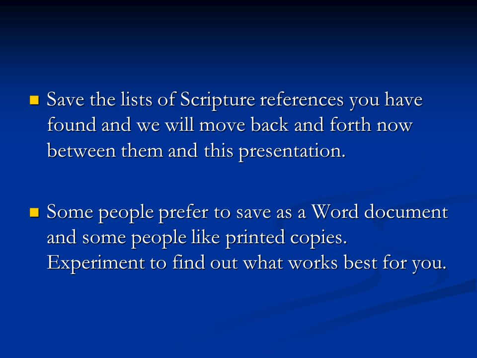 Save the lists of Scripture references you have found and we will move back and forth now between them and this presentation.
