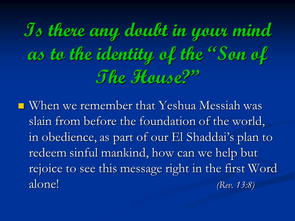 Is there any doubt in your mind as to the identity of the Son of The House.