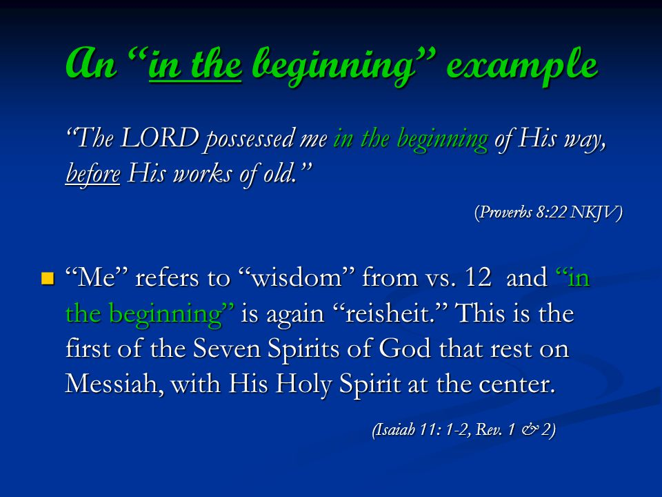 An in the beginning example The LORD possessed me in the beginning of His way, before His works of old.