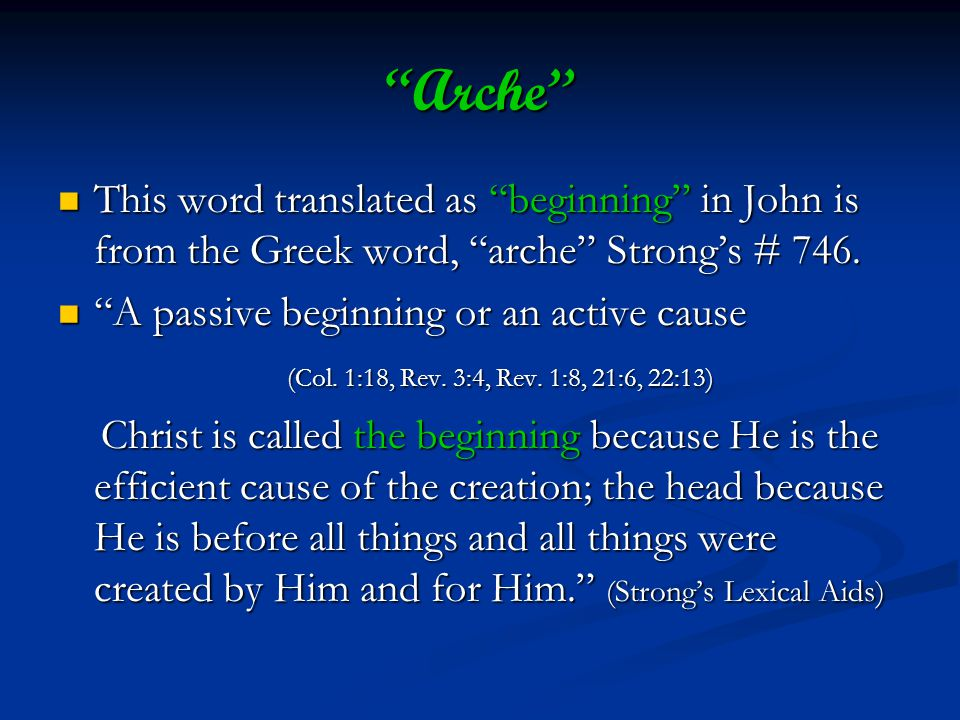 Arche This word translated as beginning in John is from the Greek word, arche Strongs # 746.