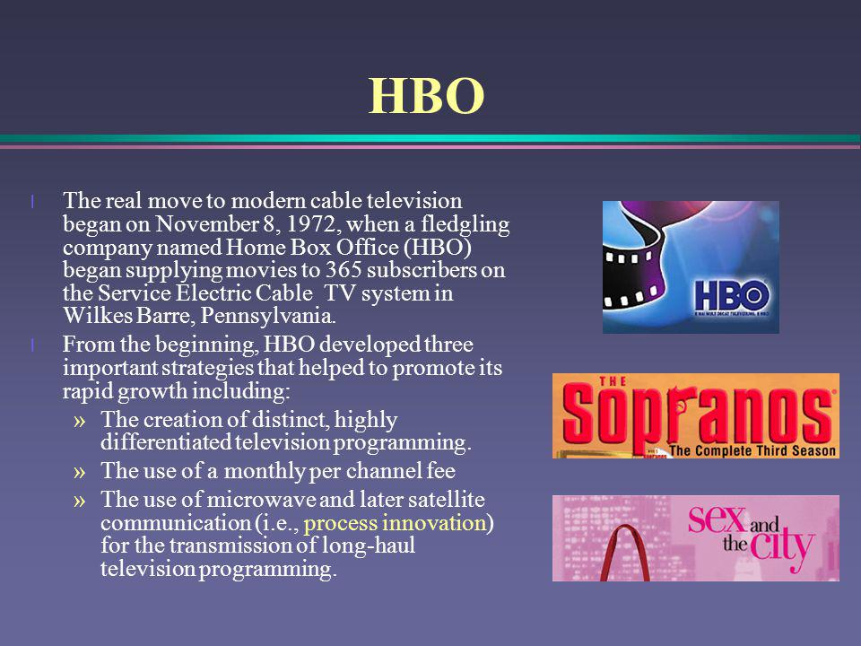 HBO l The real move to modern cable television began on November 8, 1972, when a fledgling company named Home Box Office (HBO) began supplying movies