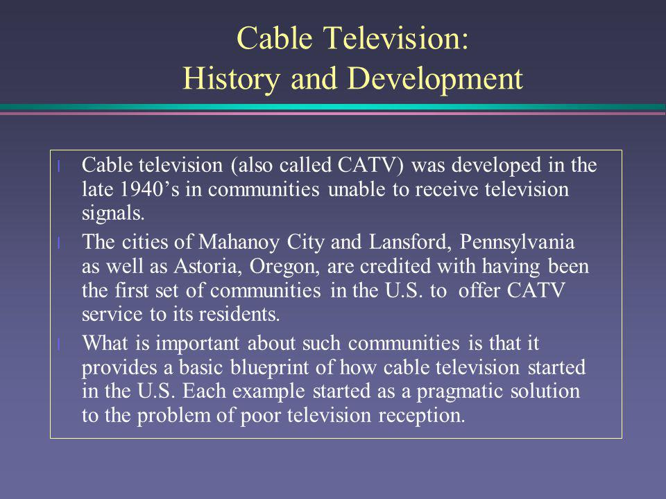 Broadcasting and Cable l Historically, the relationship between broadcasters and the cable industry can be considered antagonistic.