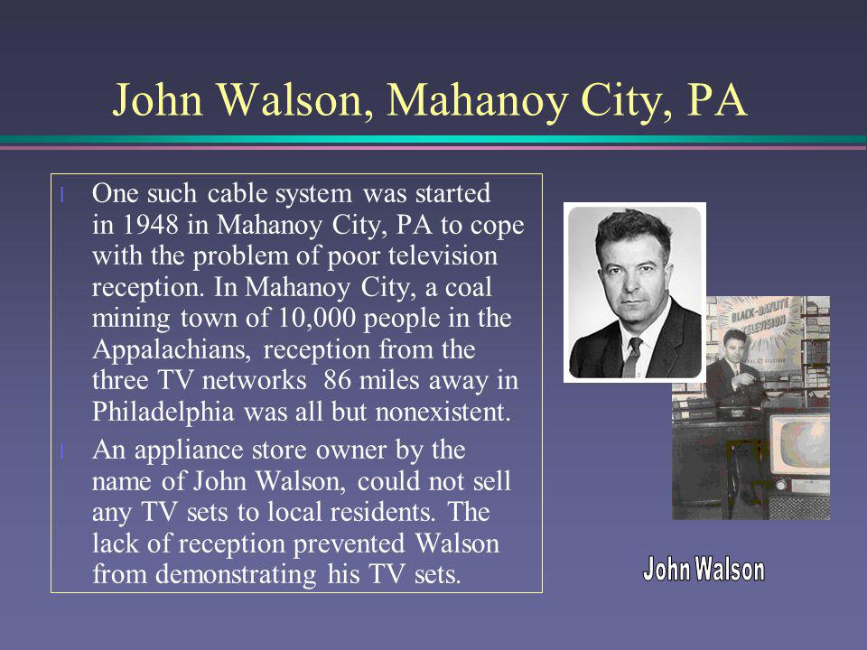 John Walson, Mahoney City, PA l During the summer of 1947, Walson erected an antenna on a high ridge of a nearby mountain.