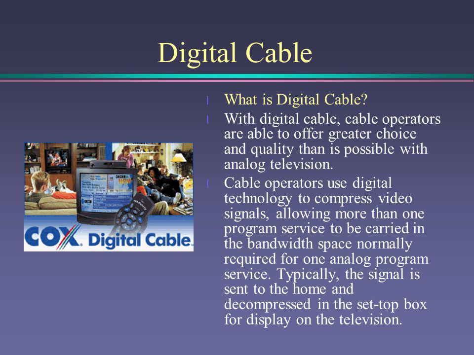 Digital Cable cont.