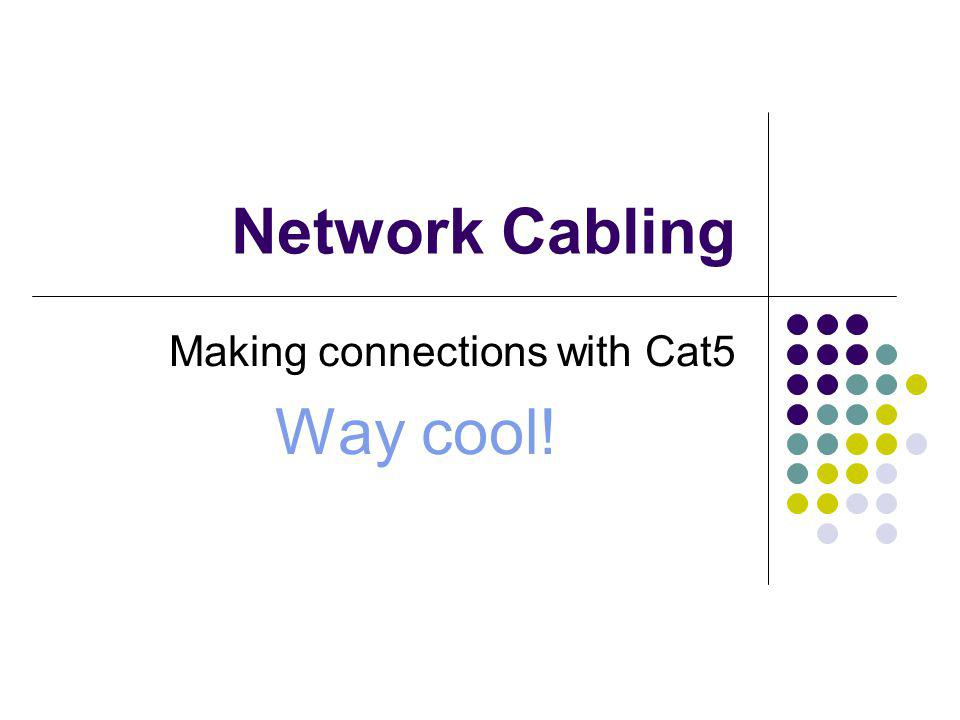 Network Cabling Making connections with Cat5 Way cool!