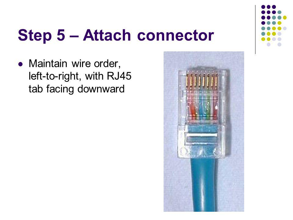 Step 5 – Attach connector Maintain wire order, left-to-right, with RJ45 tab facing downward