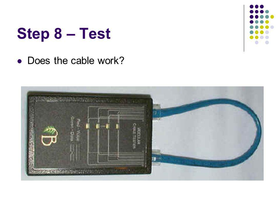 Step 8 – Test Does the cable work?