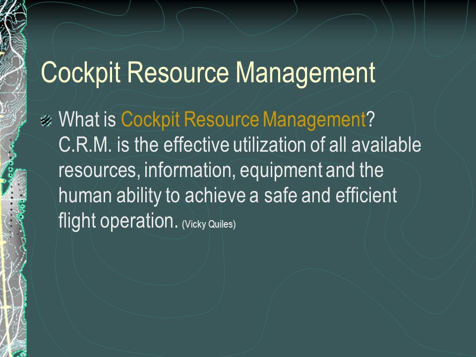 Cockpit Resource Management What is Cockpit Resource Management.