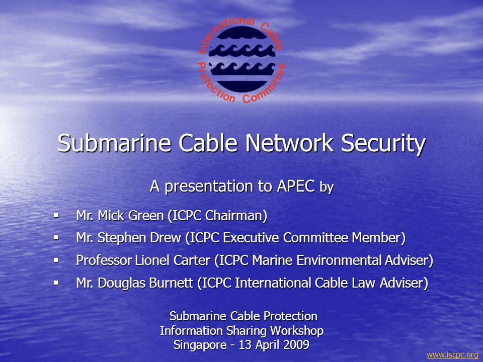 www.iscpc.orgCONTENTS About the ICPC About the ICPC The Submarine Cable Network The Submarine Cable Network Threats to Network Security Threats to Network Security Legal Aspects Legal Aspects How Governments Can Help How Governments Can Help