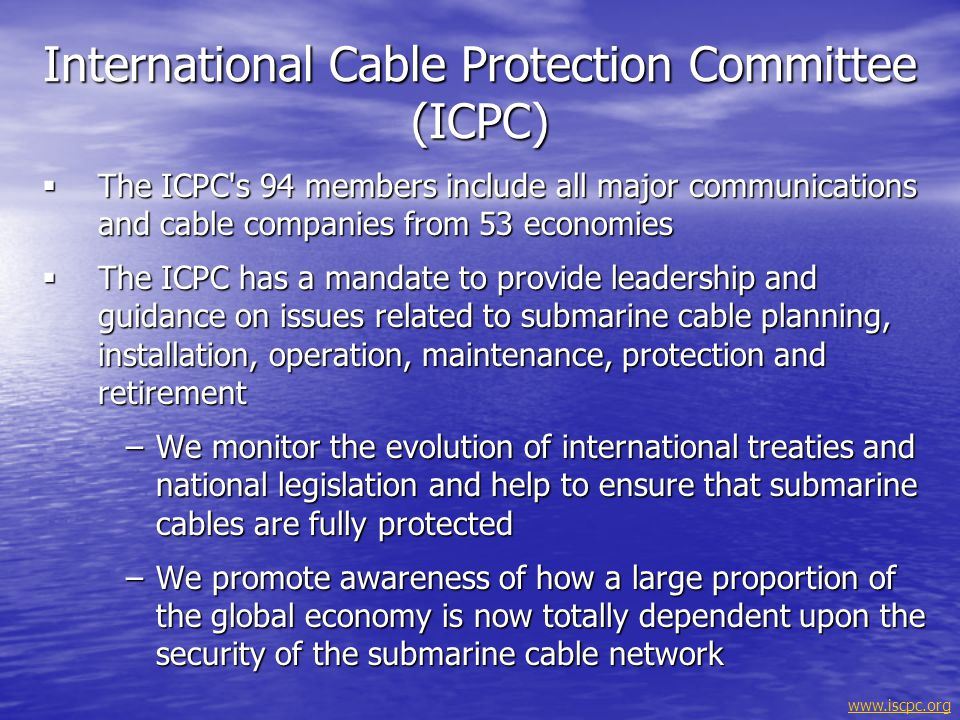 www.iscpc.orgNetwork Management System Management System Cable Station Terminal Equipment ArmouredCable Repeater Source: U.K.