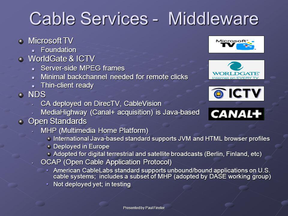 Presented by Paul Finster Cable Services - Middleware Microsoft TV Foundation Foundation WorldGate & ICTV Server-side MPEG frames Server-side MPEG fra