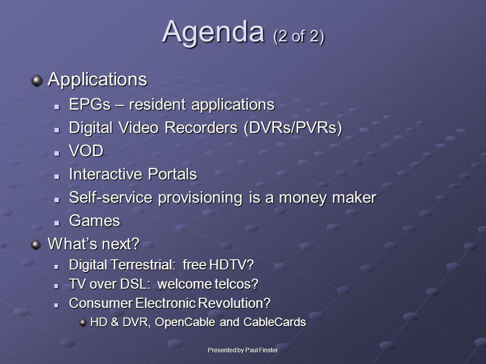 Presented by Paul Finster Agenda (2 of 2) Applications EPGs – resident applications EPGs – resident applications Digital Video Recorders (DVRs/PVRs) D