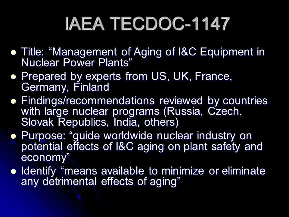 Aging Management Program Essentials: Identify components whose aging may impact safety Identify components whose aging may impact safety Determine aging mechanisms important to safety and consequences of this aging Determine aging mechanisms important to safety and consequences of this aging Identify tests, inspections and evaluation criteria for detection of safety component aging Identify tests, inspections and evaluation criteria for detection of safety component aging Establish testing and replacement strategies to assure NPP operates safely over intended lifetime.