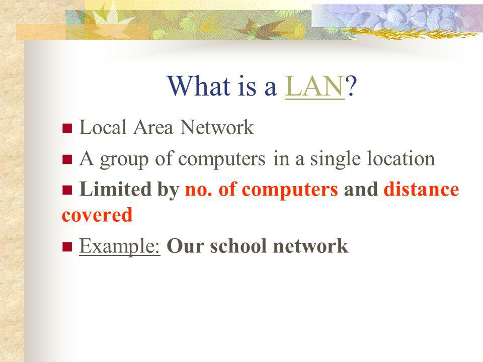What is a WAN?WAN Wide Area Network Two or more LANs connected together using a telecommunication service Example: NYC Dept.